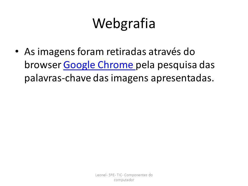 Webgrafia As imagens foram retiradas através do browser Google Chrome pela pesquisa das palavras-chave das imagens apresentadas.Google Chrome Leonel-