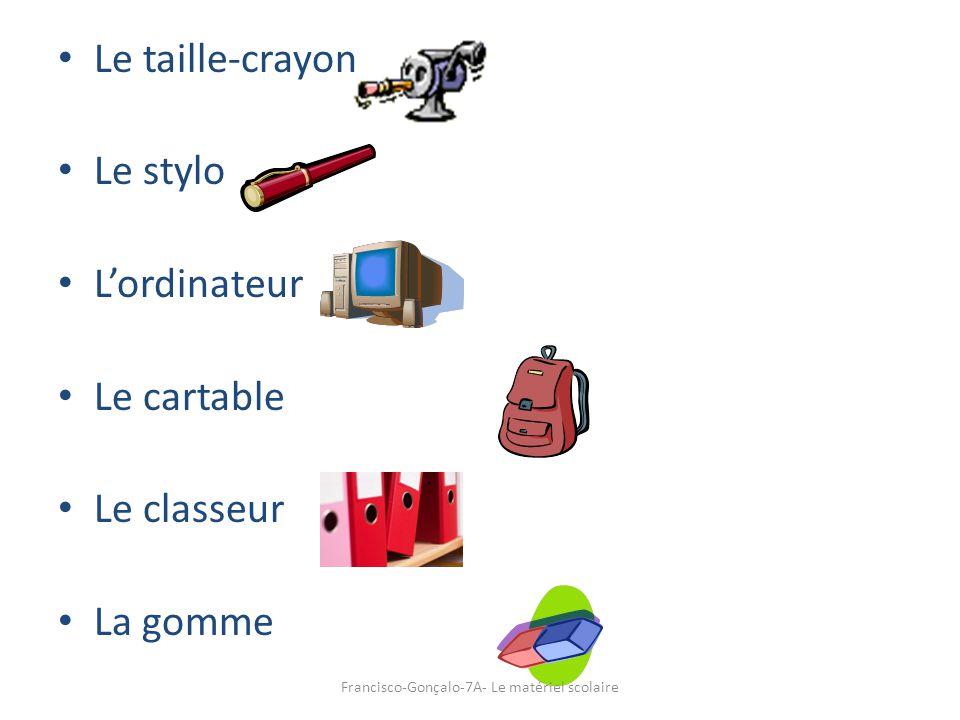 Le taille-crayon Le stylo Lordinateur Le cartable Le classeur La gomme Francisco-Gonçalo-7A- Le matériel scolaire