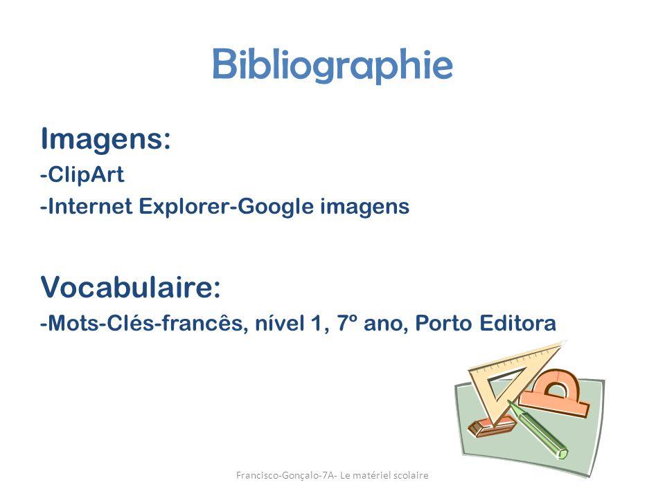 Bibliographie Imagens: -ClipArt -Internet Explorer-Google imagens Vocabulaire: -Mots-Clés-francês, nível 1, 7º ano, Porto Editora Francisco-Gonçalo-7A- Le matériel scolaire