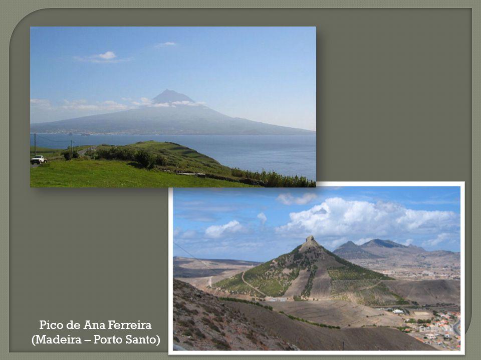 Cone vulcânico do Pico (Açores) Pico de Ana Ferreira (Madeira – Porto Santo)