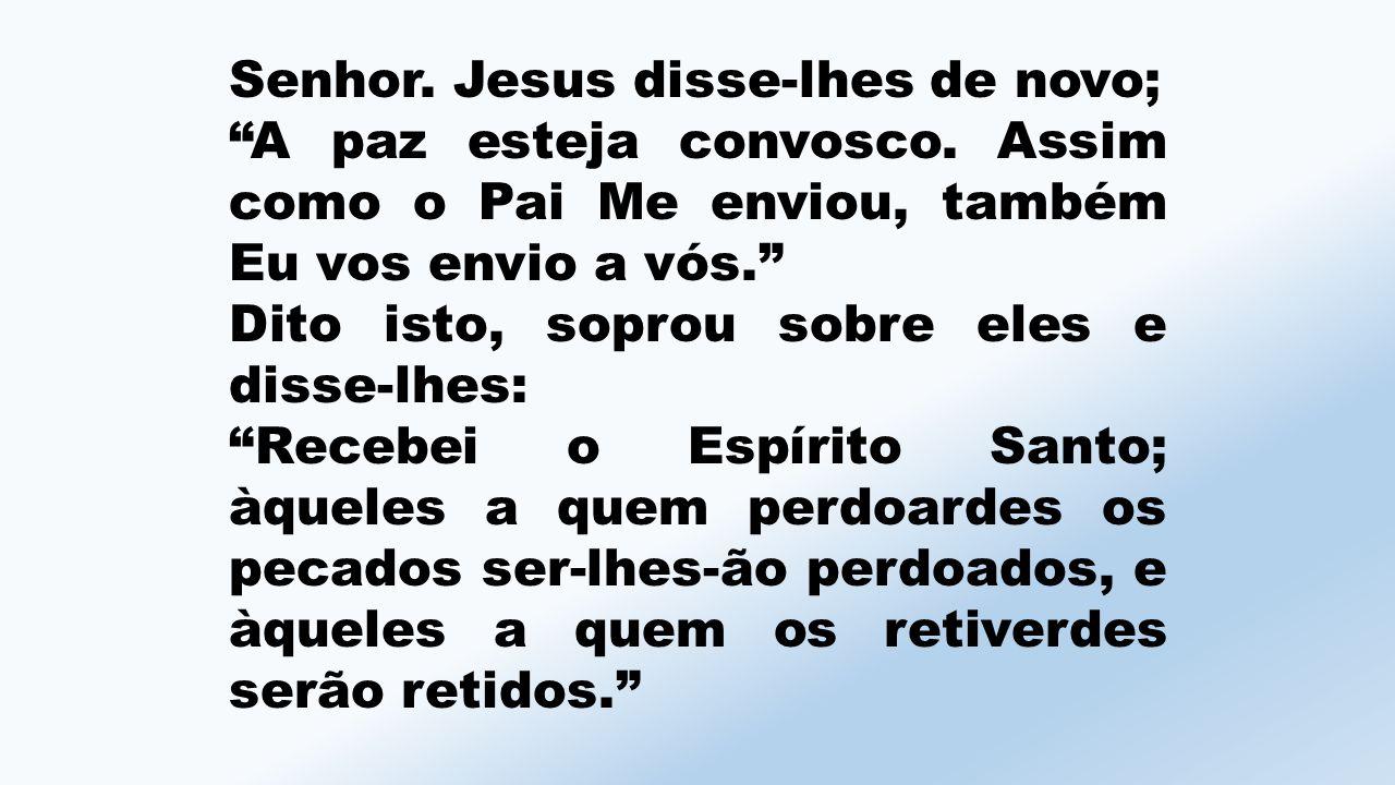 Senhor.Jesus disse-lhes de novo; A paz esteja convosco.