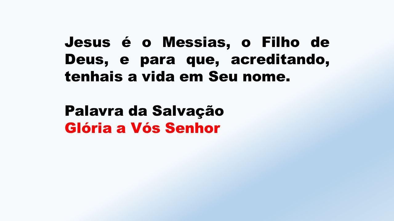 Jesus é o Messias, o Filho de Deus, e para que, acreditando, tenhais a vida em Seu nome.