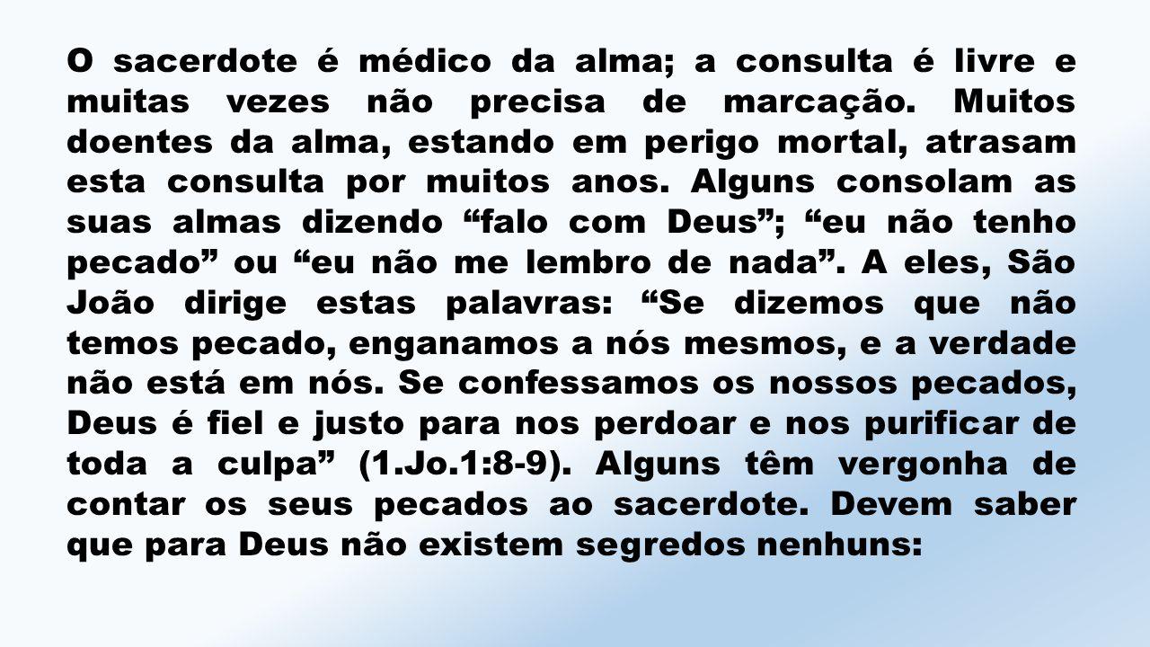 O sacerdote é médico da alma; a consulta é livre e muitas vezes não precisa de marcação.