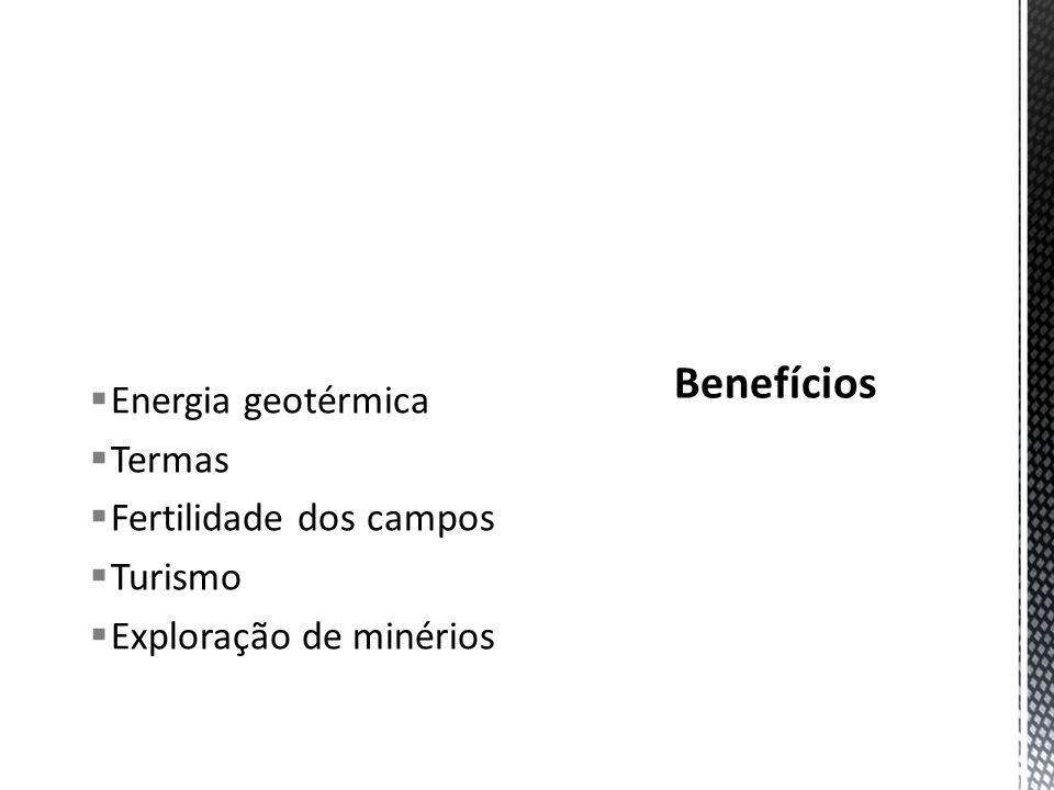 Energia geotérmica Termas Fertilidade dos campos Turismo Exploração de minérios Benefícios