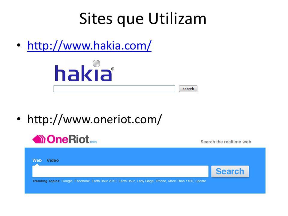 Sites que Utilizam http://www.hakia.com/ http://www.oneriot.com/