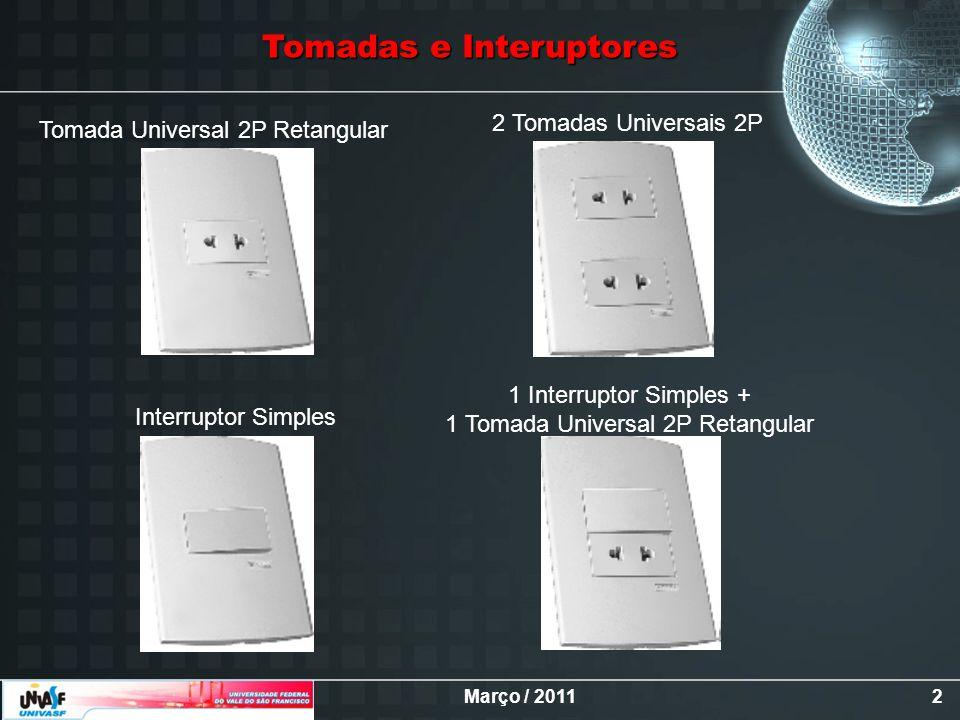 Março / 20112 Tomada Universal 2P Retangular Interruptor Simples 1 Interruptor Simples + 1 Tomada Universal 2P Retangular 2 Tomadas Universais 2P Toma