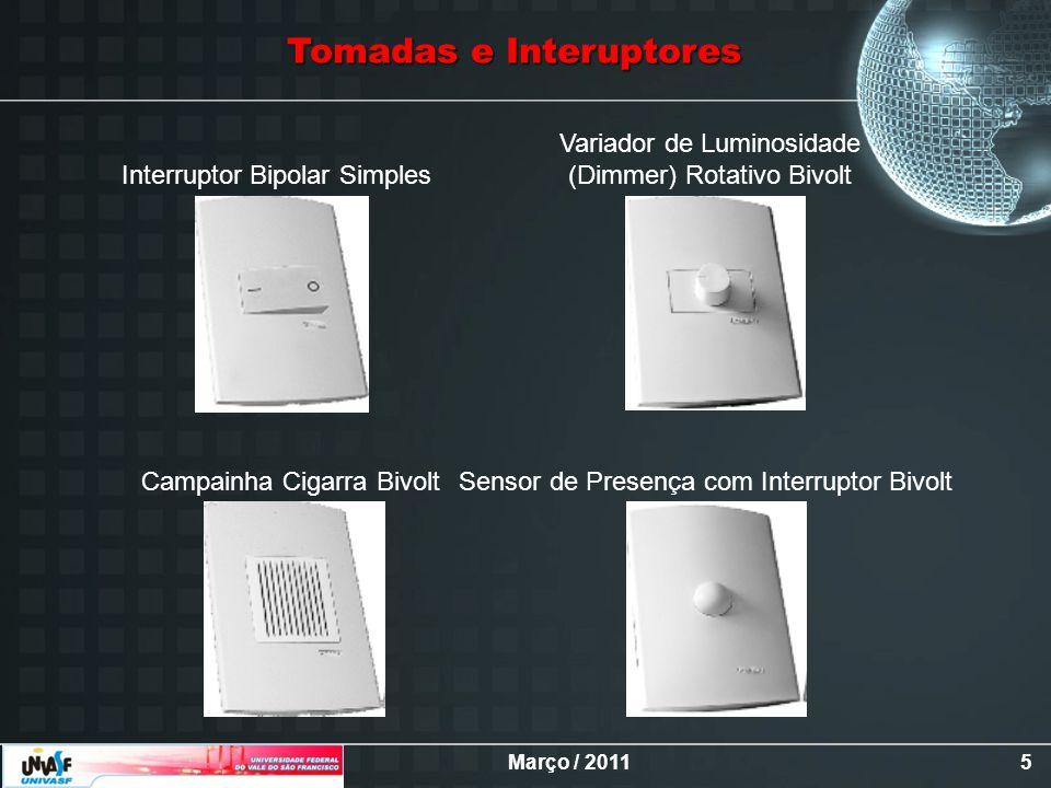 Março / 20116 Controles de Ventilador com Placa BivoltTomada Conectora TV/Vídeo Pulsador Campainha Tomada Telefone Padrão Telebrás Tomadas e Interuptores
