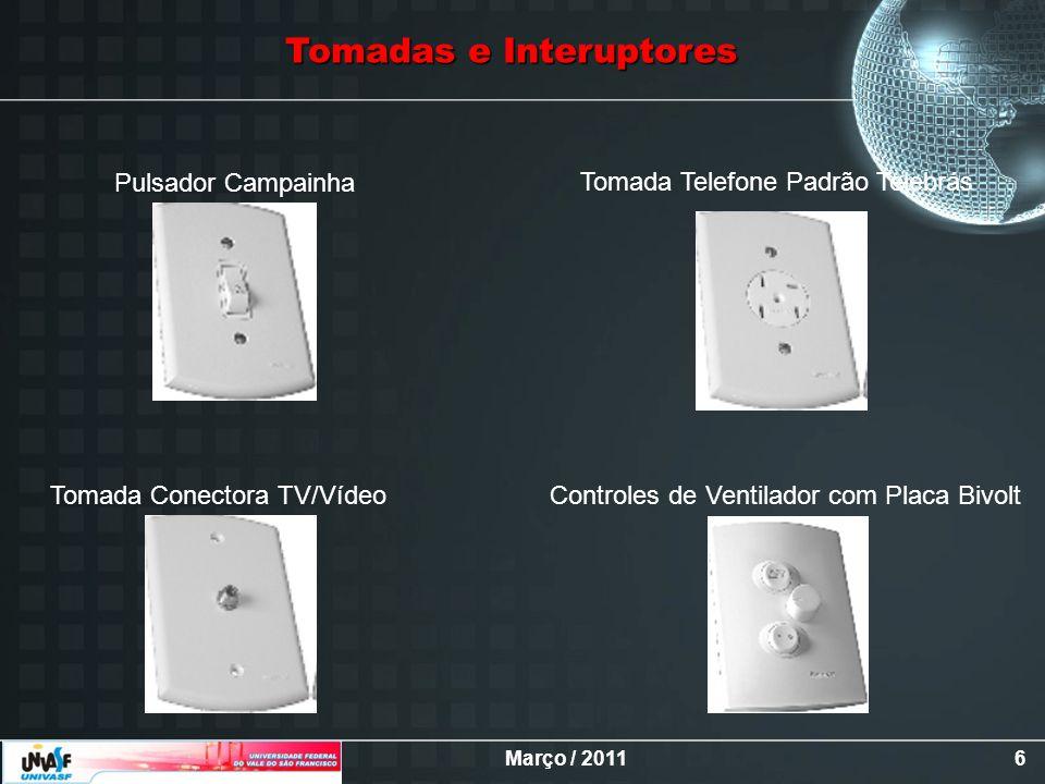 Março / 20116 Controles de Ventilador com Placa BivoltTomada Conectora TV/Vídeo Pulsador Campainha Tomada Telefone Padrão Telebrás Tomadas e Interupto