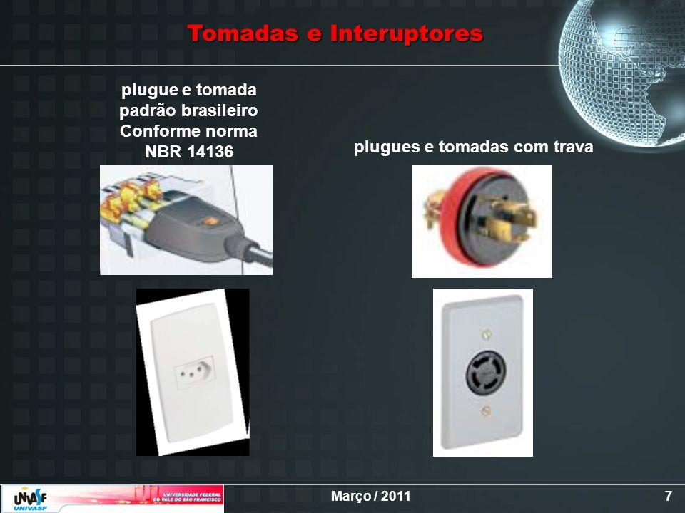 Março / 20117 plugues e tomadas com trava plugue e tomada padrão brasileiro Conforme norma NBR 14136 Tomadas e Interuptores