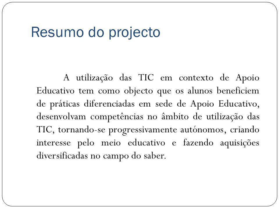 Resumo do projecto A utilização das TIC em contexto de Apoio Educativo tem como objecto que os alunos beneficiem de práticas diferenciadas em sede de