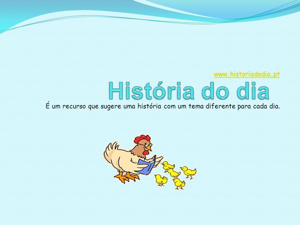 www.historiadodia.pt É um recurso que sugere uma história com um tema diferente para cada dia.