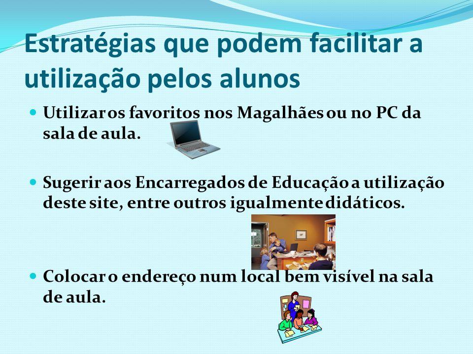 Estratégias que podem facilitar a utilização pelos alunos Utilizar os favoritos nos Magalhães ou no PC da sala de aula. Sugerir aos Encarregados de Ed