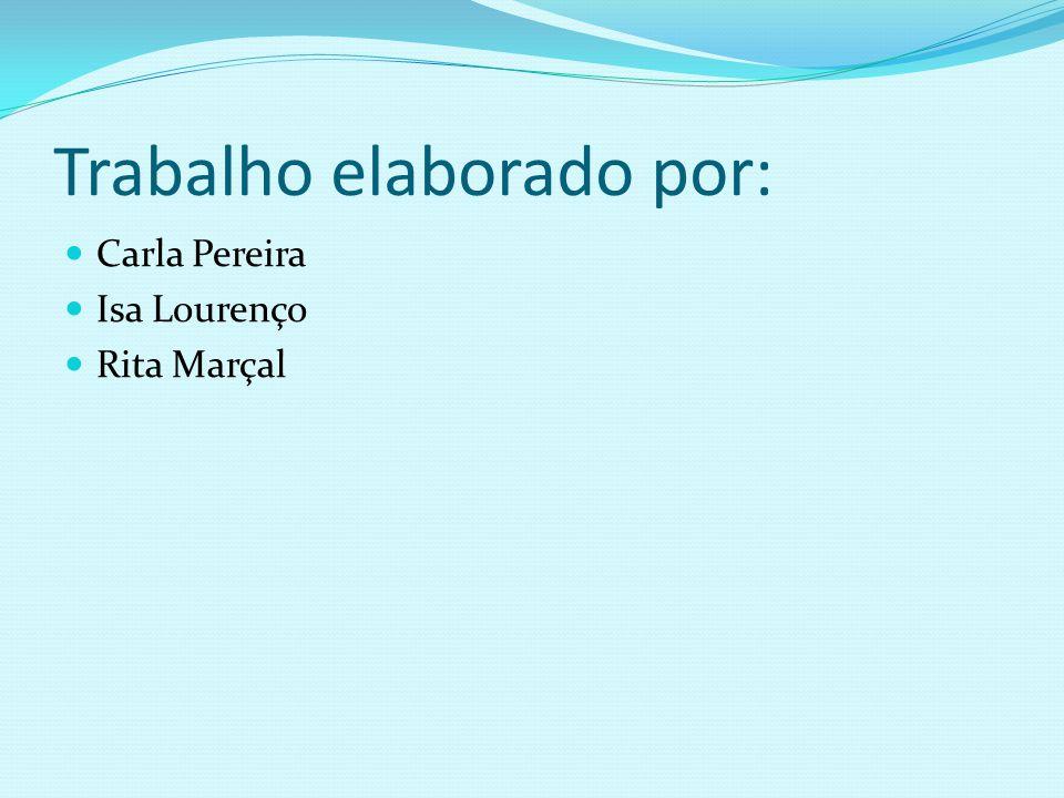 Trabalho elaborado por: Carla Pereira Isa Lourenço Rita Marçal