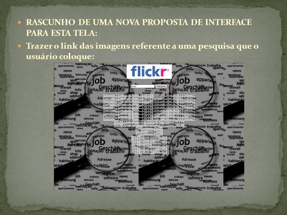 RASCUNHO DE UMA NOVA PROPOSTA DE INTERFACE PARA ESTA TELA: Trazer o link das imagens referente a uma pesquisa que o usuário coloque: