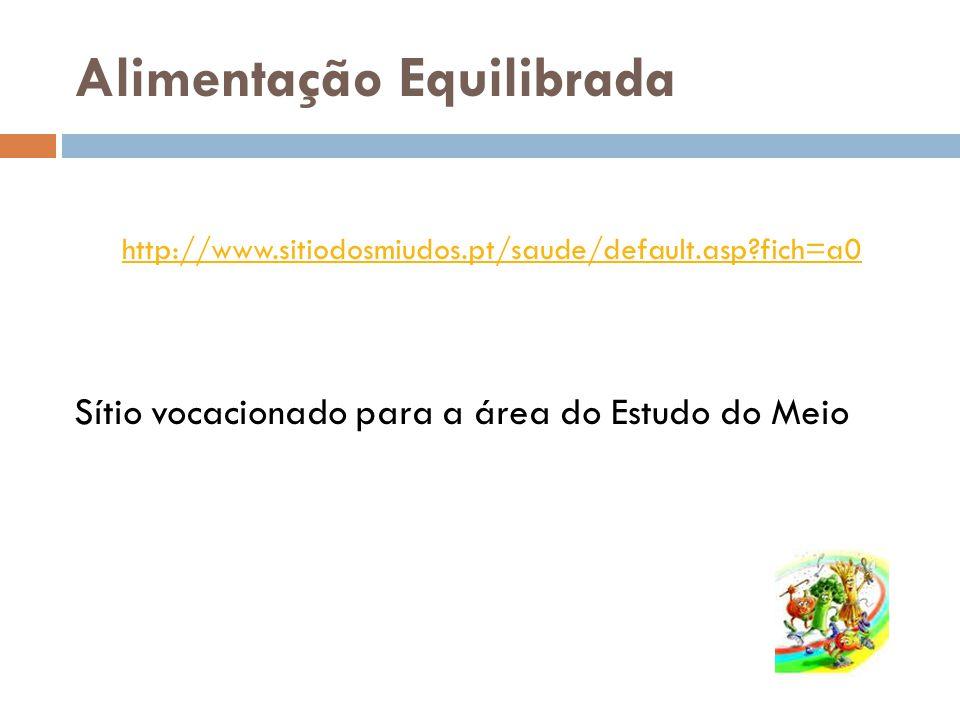 http://www.sitiodosmiudos.pt/saude/default.asp?fich=a0 Sítio vocacionado para a área do Estudo do Meio