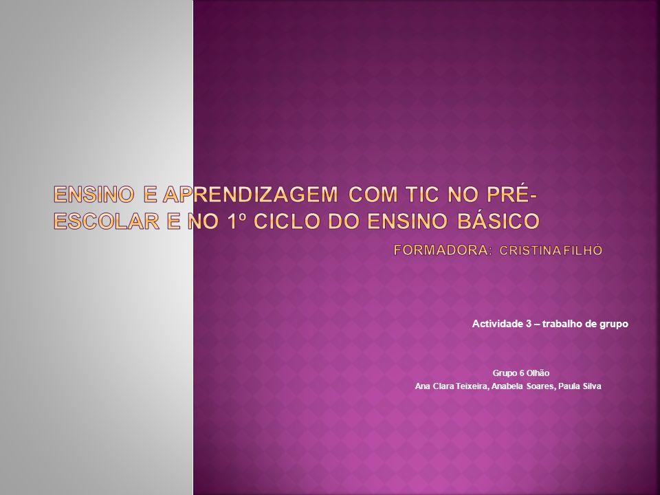 Actividade 3 – trabalho de grupo Grupo 6 Olhão Ana Clara Teixeira, Anabela Soares, Paula Silva