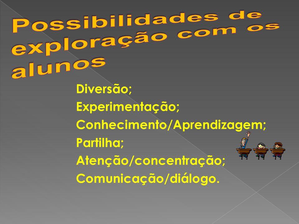 Diversão; Experimentação; Conhecimento/Aprendizagem; Partilha; Atenção/concentração; Comunicação/diálogo.