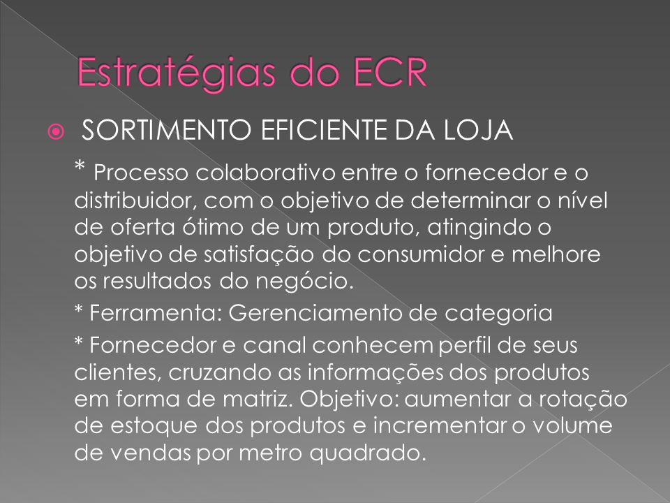 SORTIMENTO EFICIENTE DA LOJA * Processo colaborativo entre o fornecedor e o distribuidor, com o objetivo de determinar o nível de oferta ótimo de um p