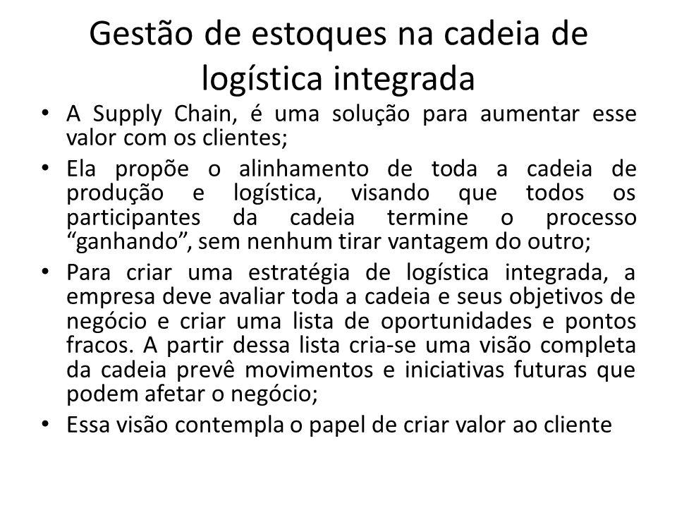 Gestão de estoques na cadeia de logística integrada A Supply Chain, é uma solução para aumentar esse valor com os clientes; Ela propõe o alinhamento d