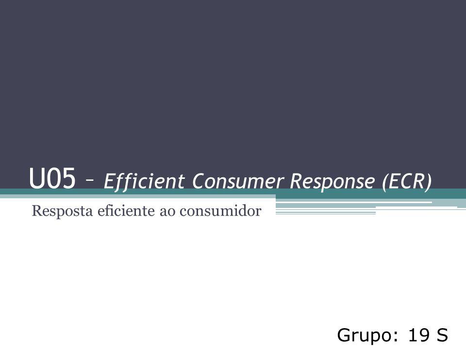 U05 – Efficient Consumer Response (ECR) Resposta eficiente ao consumidor Grupo: 19 S