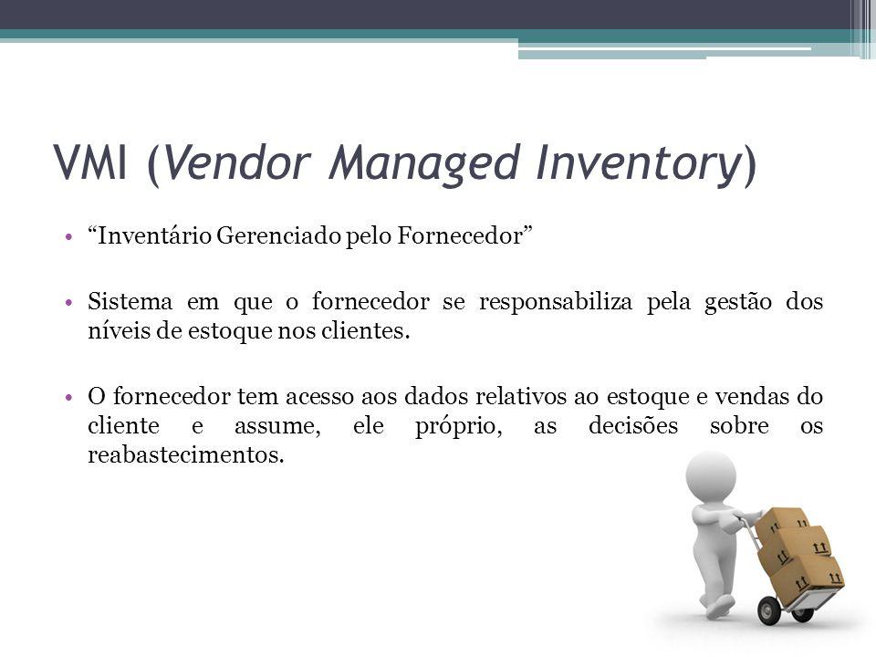 VMI (Vendor Managed Inventory) Inventário Gerenciado pelo Fornecedor Sistema em que o fornecedor se responsabiliza pela gestão dos níveis de estoque n