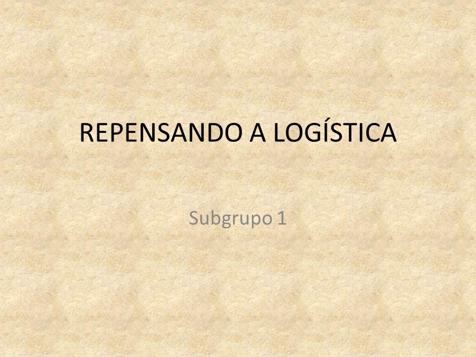 REPENSANDO A LOGÍSTICA Subgrupo 1