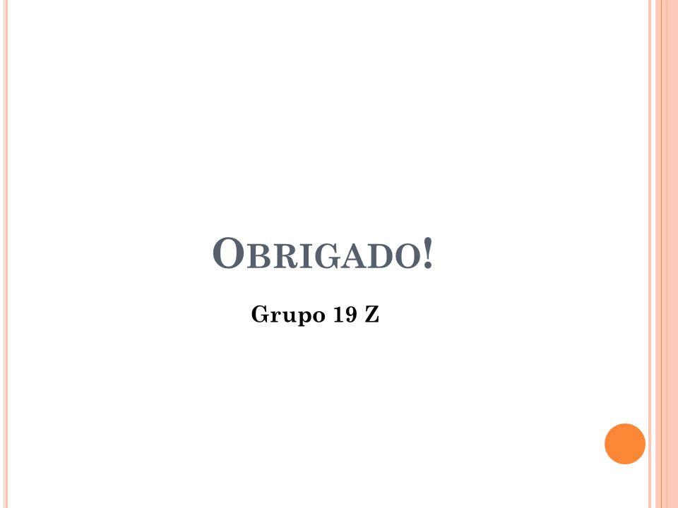 O BRIGADO ! Grupo 19 Z