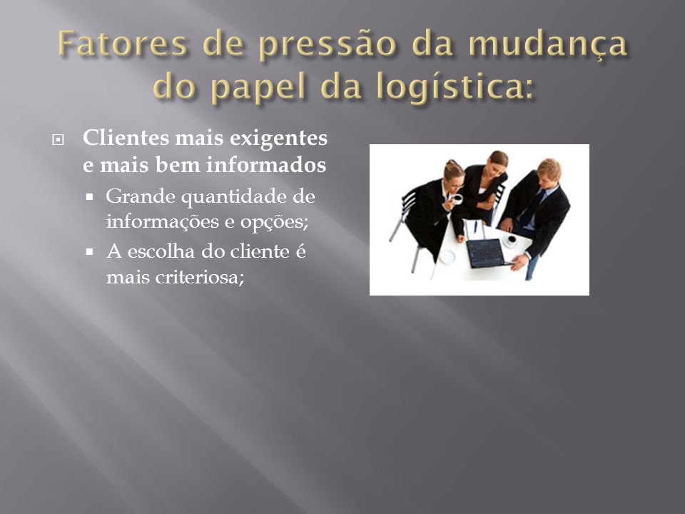 Clientes mais exigentes e mais bem informados Grande quantidade de informações e opções; A escolha do cliente é mais criteriosa;