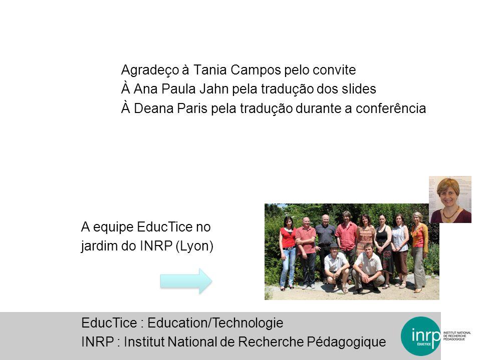 Agradeço à Tania Campos pelo convite À Ana Paula Jahn pela tradução dos slides À Deana Paris pela tradução durante a conferência A equipe EducTice no