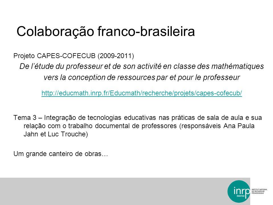 Colaboração franco-brasileira Projeto CAPES-COFECUB (2009-2011) De létude du professeur et de son activité en classe des mathématiques vers la concept