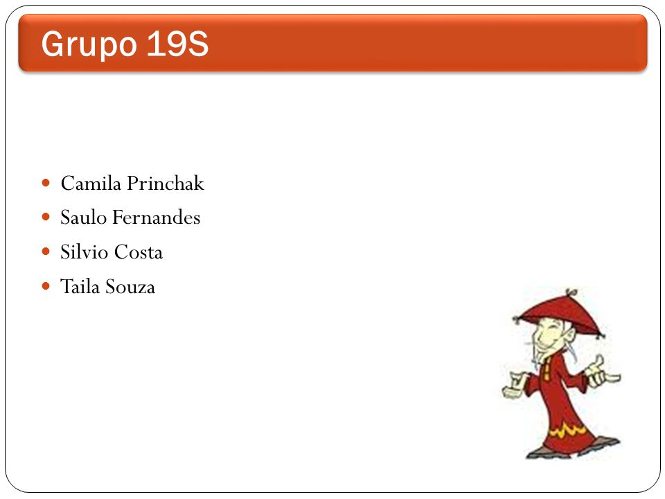 Grupo 19S Camila Princhak Saulo Fernandes Silvio Costa Taila Souza