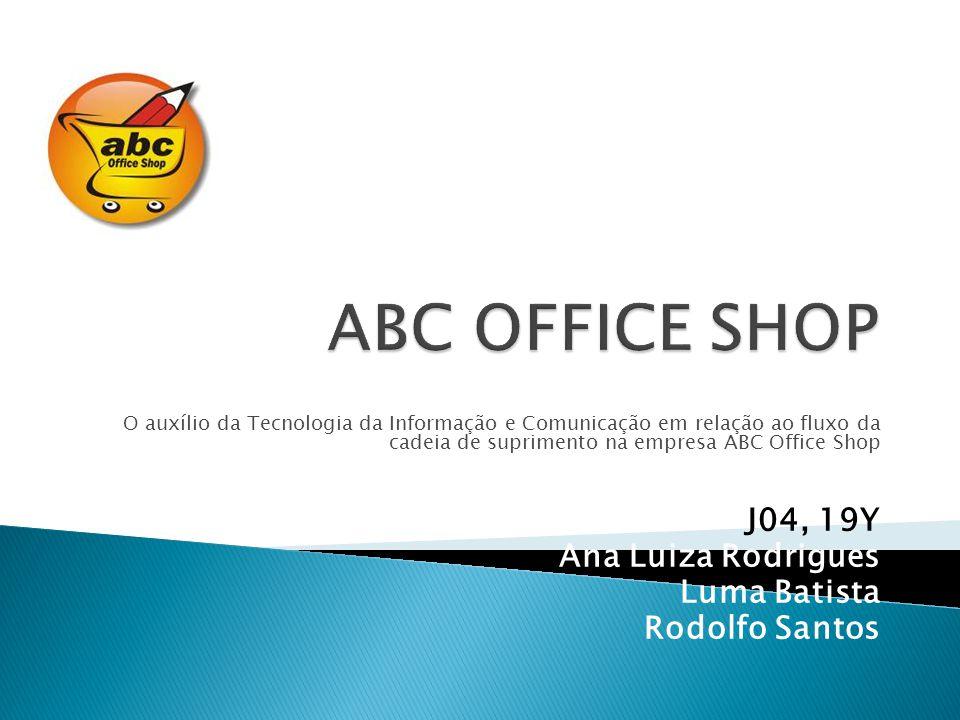 O auxílio da Tecnologia da Informação e Comunicação em relação ao fluxo da cadeia de suprimento na empresa ABC Office Shop J04, 19Y Ana Luiza Rodrigue