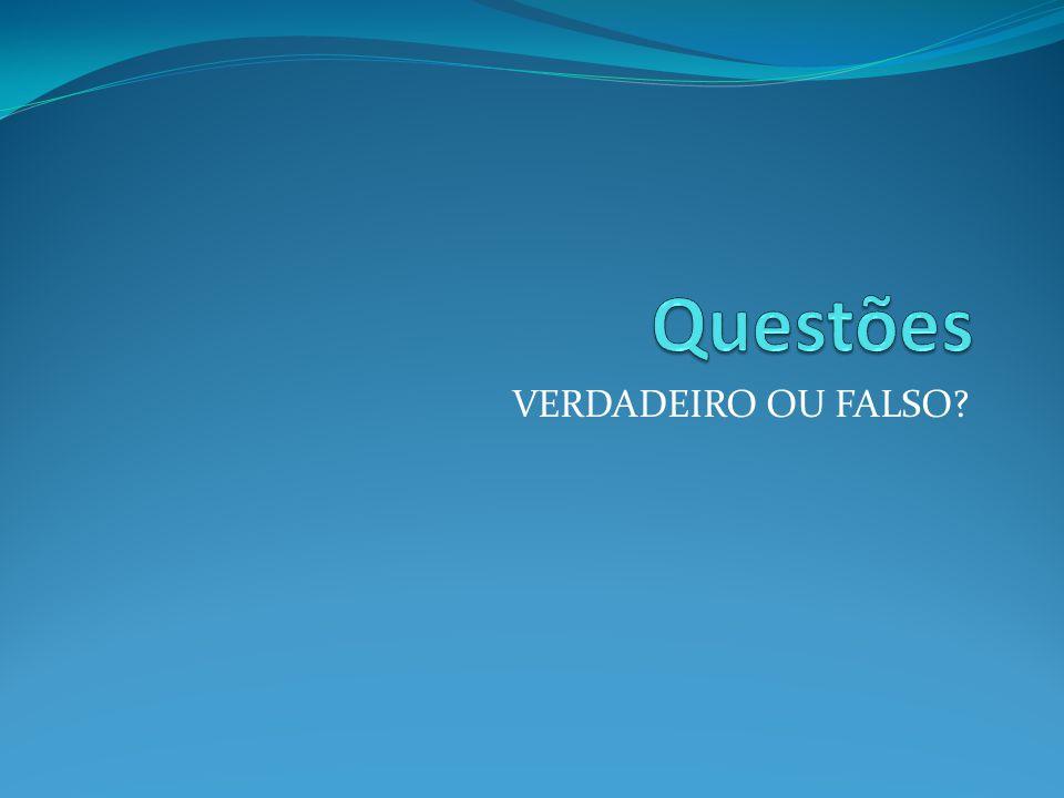 VERDADEIRO OU FALSO?