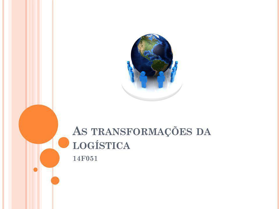 A S TRANSFORMAÇÕES DA LOGÍSTICA 14F051
