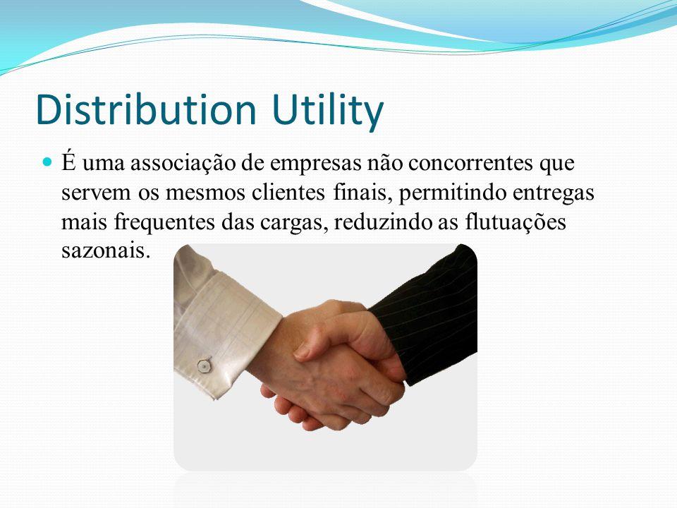 Distribution Utility É uma associação de empresas não concorrentes que servem os mesmos clientes finais, permitindo entregas mais frequentes das carga