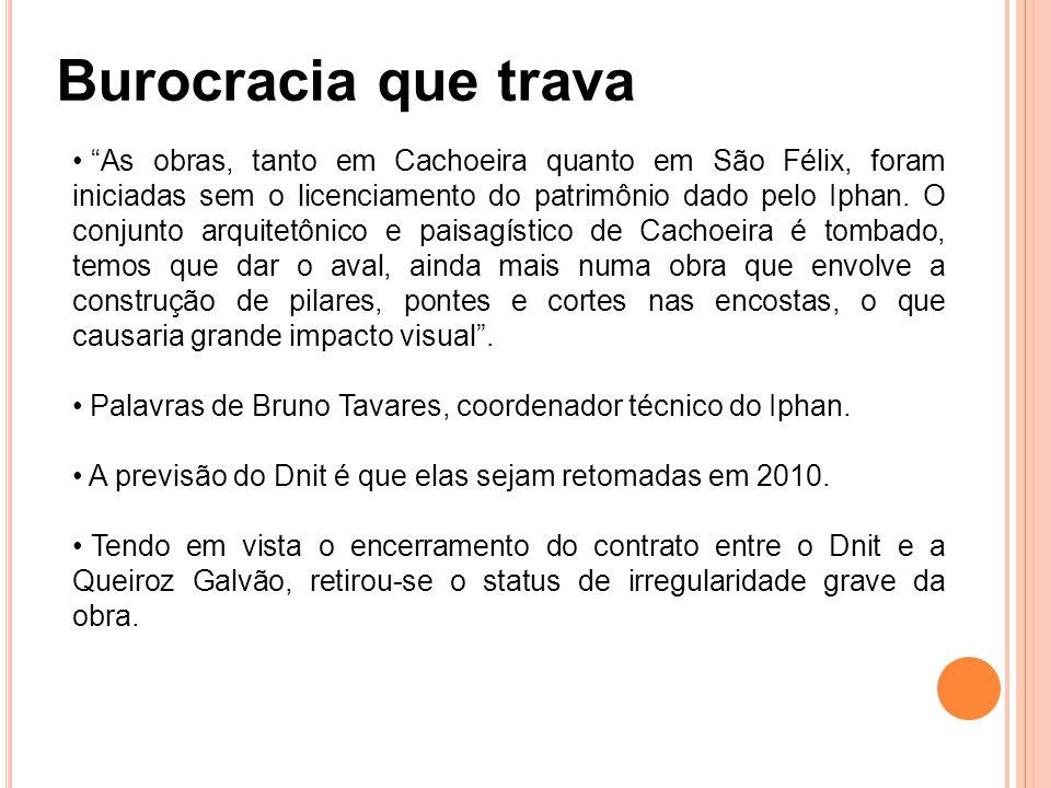As obras, tanto em Cachoeira quanto em São Félix, foram iniciadas sem o licenciamento do patrimônio dado pelo Iphan.