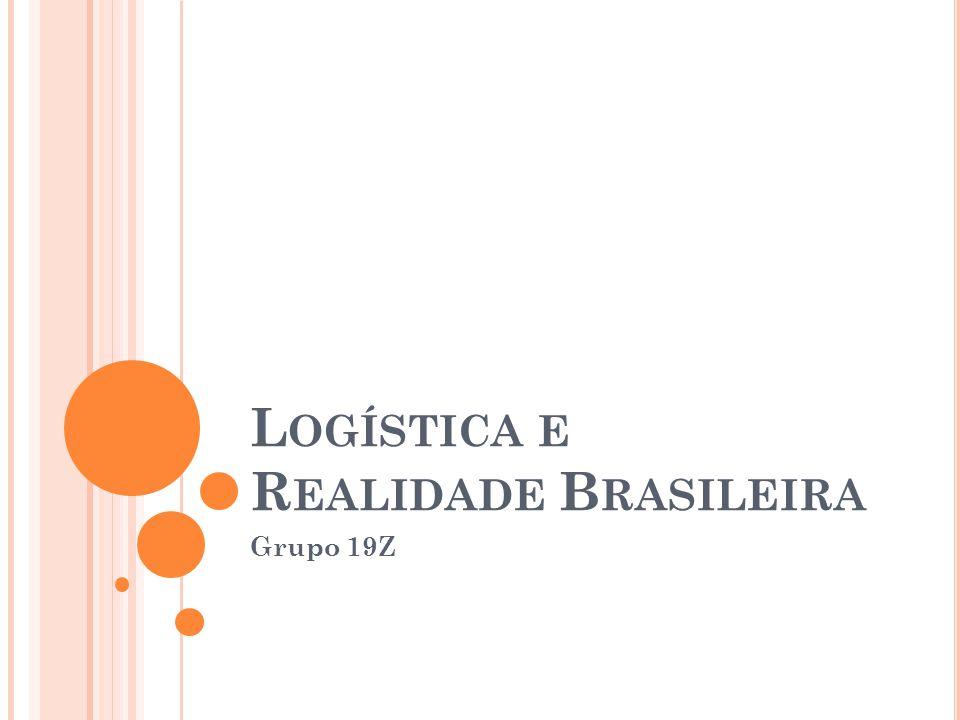 L OGÍSTICA E R EALIDADE B RASILEIRA Grupo 19Z