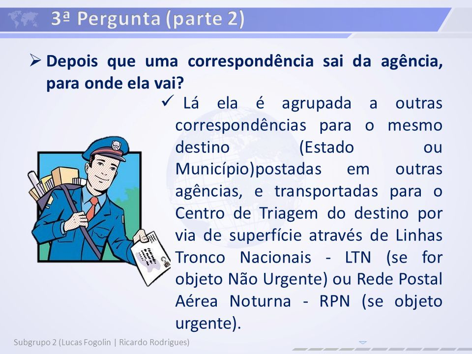 Depois que uma correspondência sai da agência, para onde ela vai? Subgrupo 2 (Lucas Fogolin | Ricardo Rodrigues) Lá ela é agrupada a outras correspond