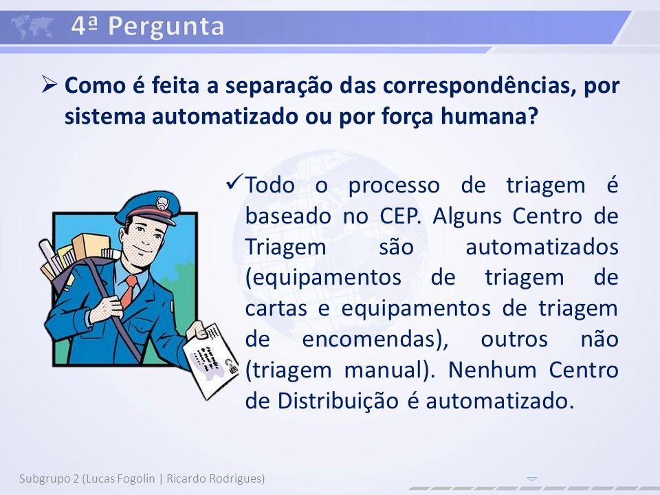 Como é feita a separação das correspondências, por sistema automatizado ou por força humana? Subgrupo 2 (Lucas Fogolin | Ricardo Rodrigues) Todo o pro