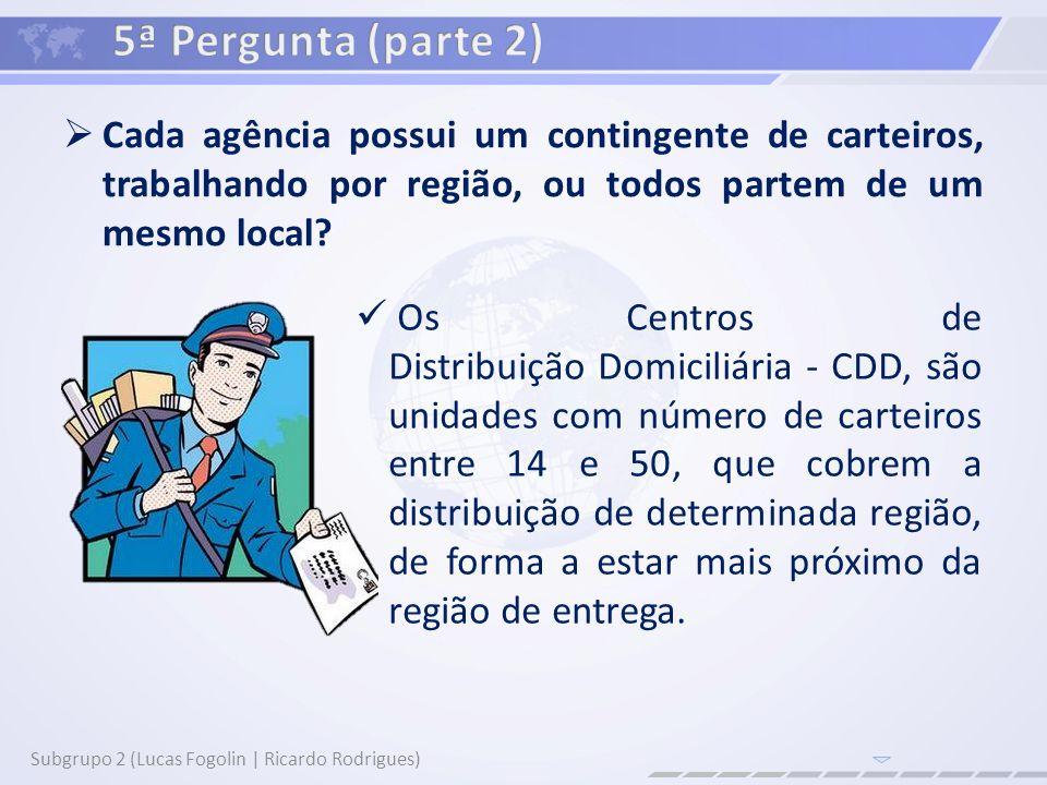 Cada agência possui um contingente de carteiros, trabalhando por região, ou todos partem de um mesmo local? Subgrupo 2 (Lucas Fogolin | Ricardo Rodrig