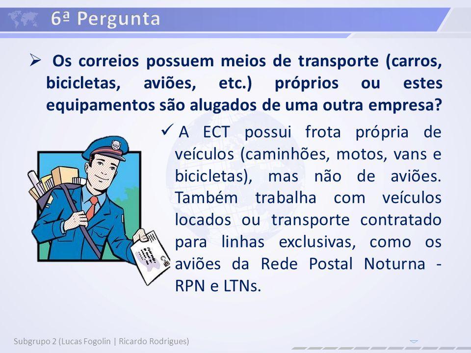 Os correios possuem meios de transporte (carros, bicicletas, aviões, etc.) próprios ou estes equipamentos são alugados de uma outra empresa? Subgrupo