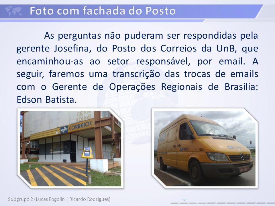 As perguntas não puderam ser respondidas pela gerente Josefina, do Posto dos Correios da UnB, que encaminhou-as ao setor responsável, por email. A seg