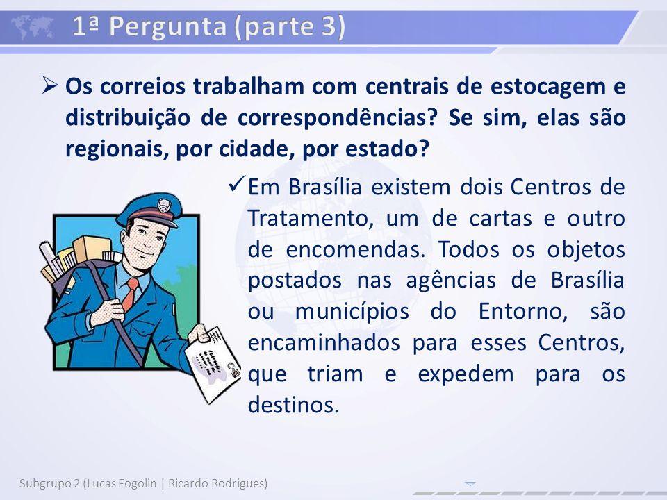 Os correios trabalham com centrais de estocagem e distribuição de correspondências? Se sim, elas são regionais, por cidade, por estado? Subgrupo 2 (Lu