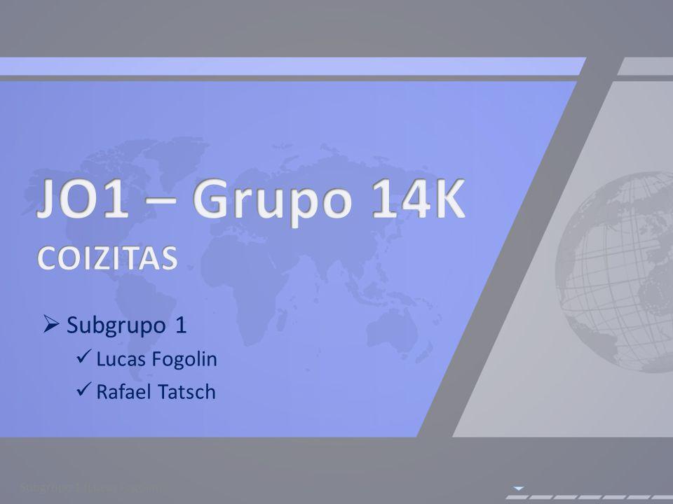 Subgrupo 1 Lucas Fogolin Rafael Tatsch Subgrupo 1 (Lucas Fogolin)