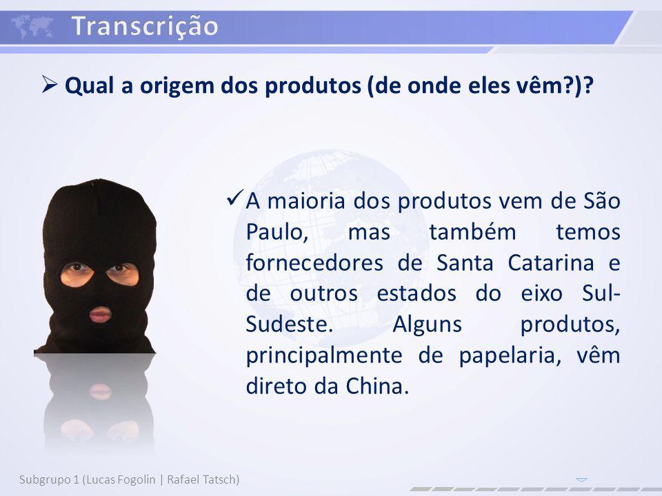 Qual a origem dos produtos (de onde eles vêm ).
