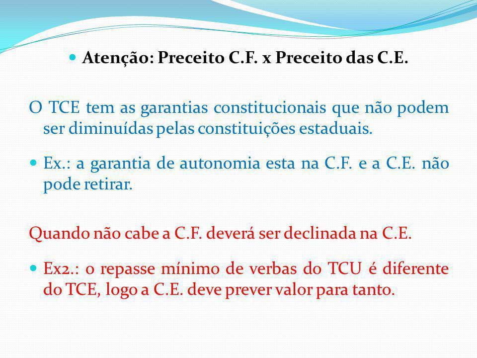 Atenção: Preceito C.F. x Preceito das C.E. O TCE tem as garantias constitucionais que não podem ser diminuídas pelas constituições estaduais. Ex.: a g