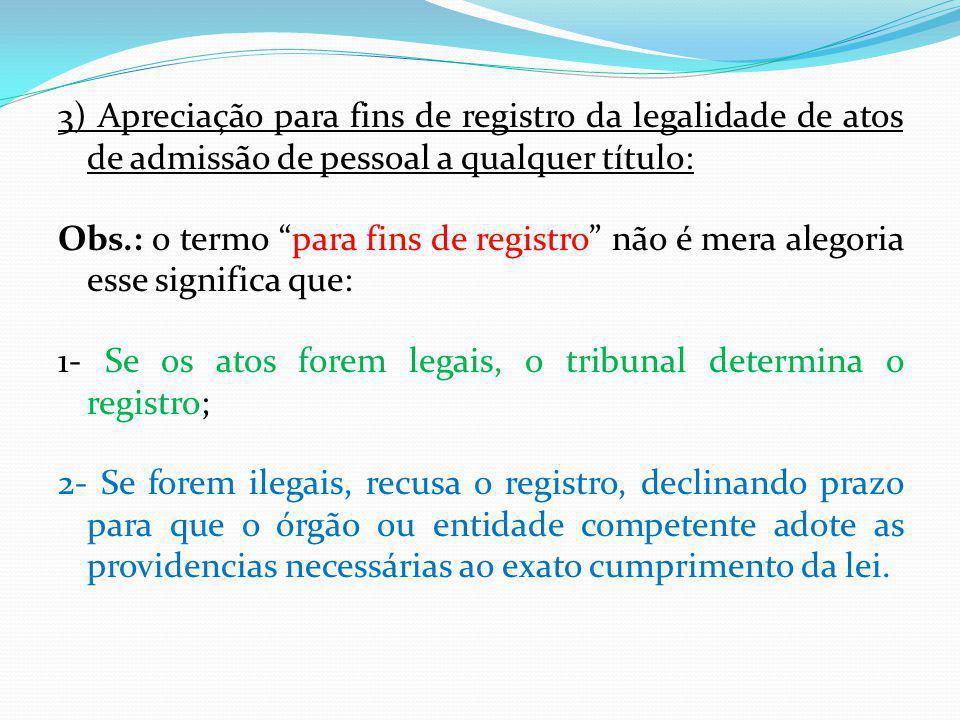 3) Apreciação para fins de registro da legalidade de atos de admissão de pessoal a qualquer título: Obs.: o termo para fins de registro não é mera ale