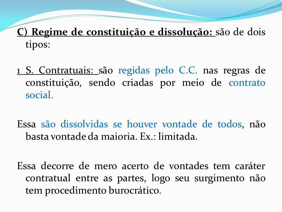 C) Regime de constituição e dissolução: são de dois tipos: 1 S.