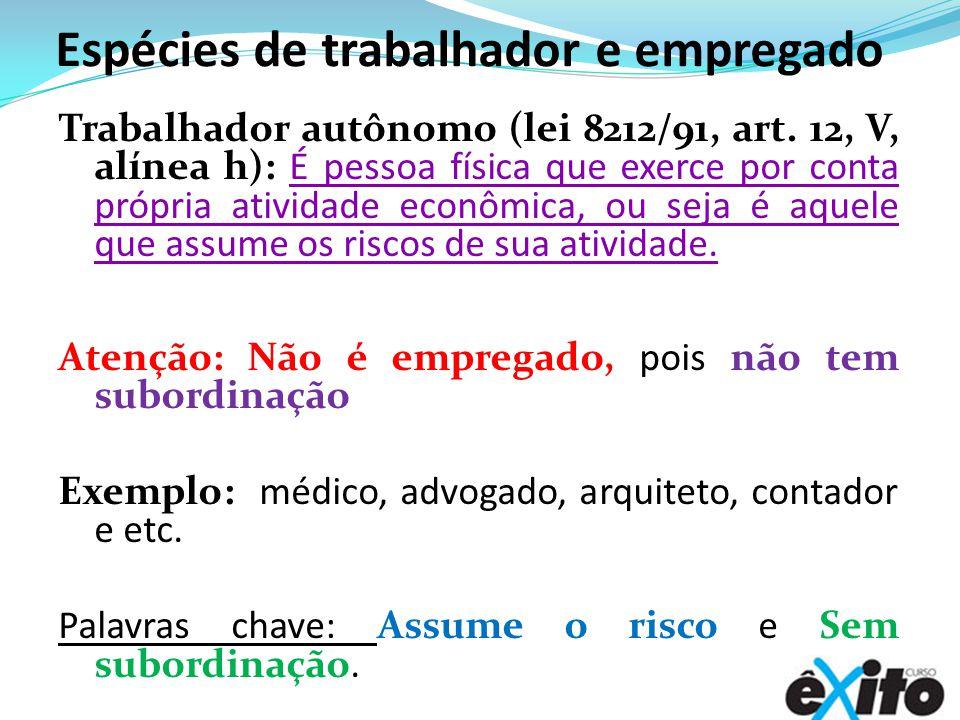 Espécies de trabalhador e empregado Trabalhador autônomo (lei 8212/91, art.