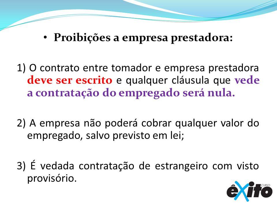 Proibições a empresa prestadora: 1) O contrato entre tomador e empresa prestadora deve ser escrito e qualquer cláusula que vede a contratação do empregado será nula.